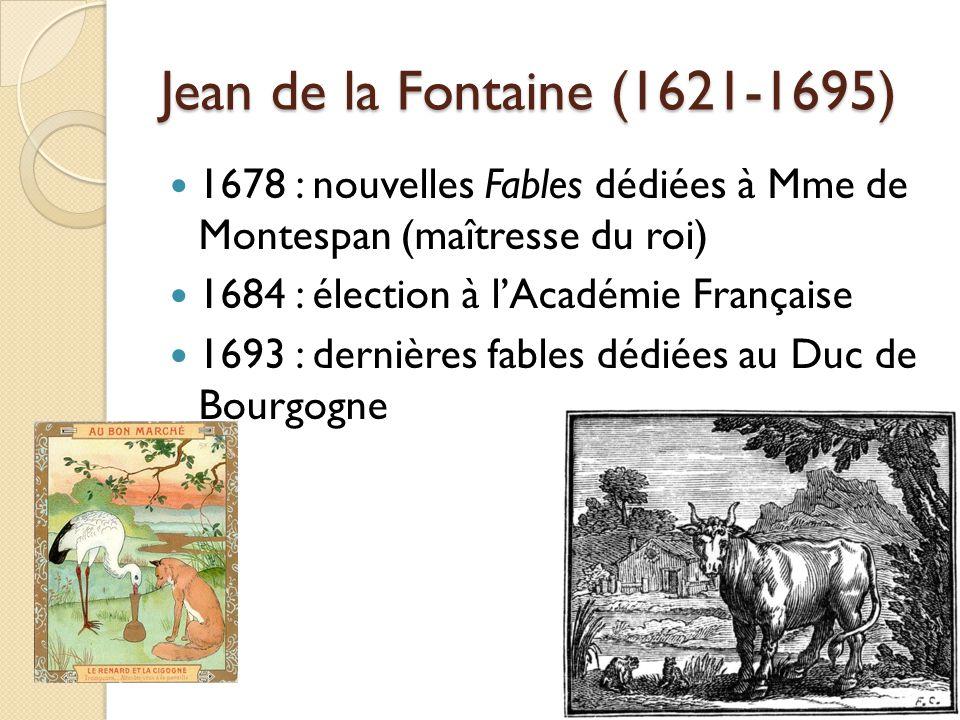 Jean de la Fontaine (1621-1695) 1678 : nouvelles Fables dédiées à Mme de Montespan (maîtresse du roi)