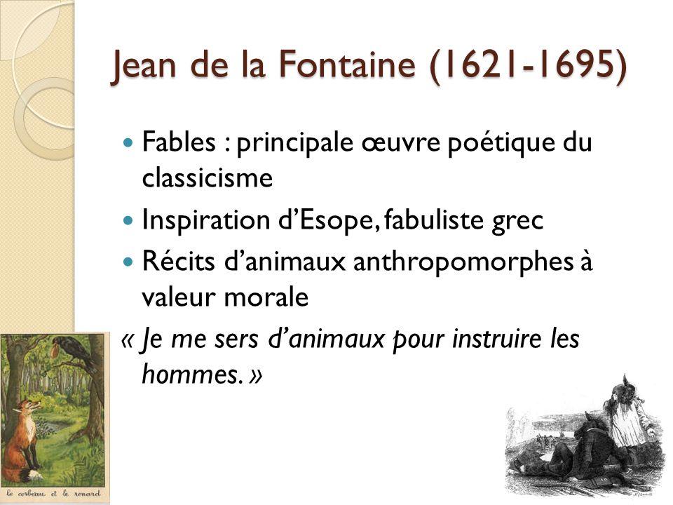 Jean de la Fontaine (1621-1695) Fables : principale œuvre poétique du classicisme. Inspiration d'Esope, fabuliste grec.