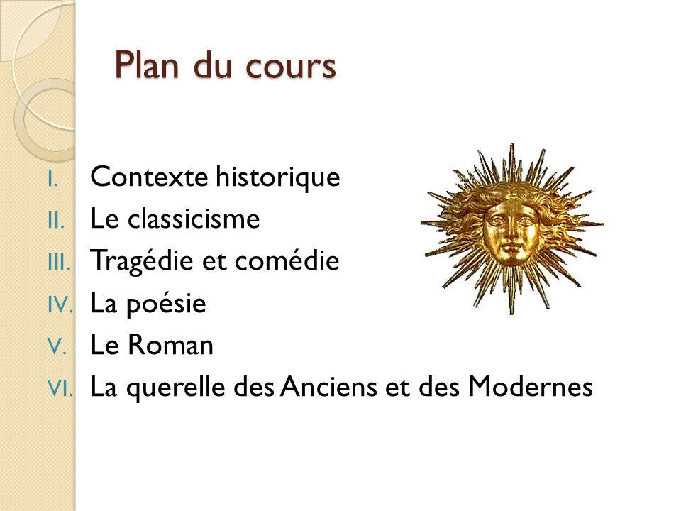 Plan du cours Contexte historique Le classicisme Tragédie et comédie