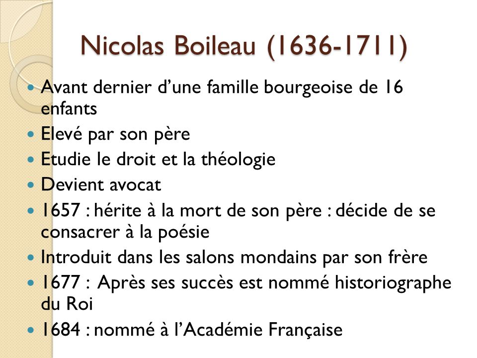 Nicolas Boileau (1636-1711) Avant dernier d'une famille bourgeoise de 16 enfants. Elevé par son père.