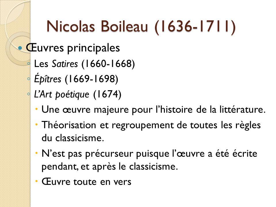 Nicolas Boileau (1636-1711) Œuvres principales Les Satires (1660-1668)