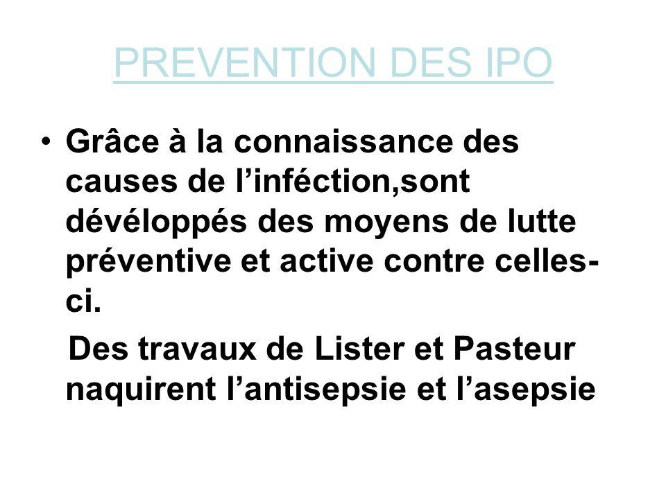 PREVENTION DES IPO Grâce à la connaissance des causes de l'inféction,sont dévéloppés des moyens de lutte préventive et active contre celles-ci.