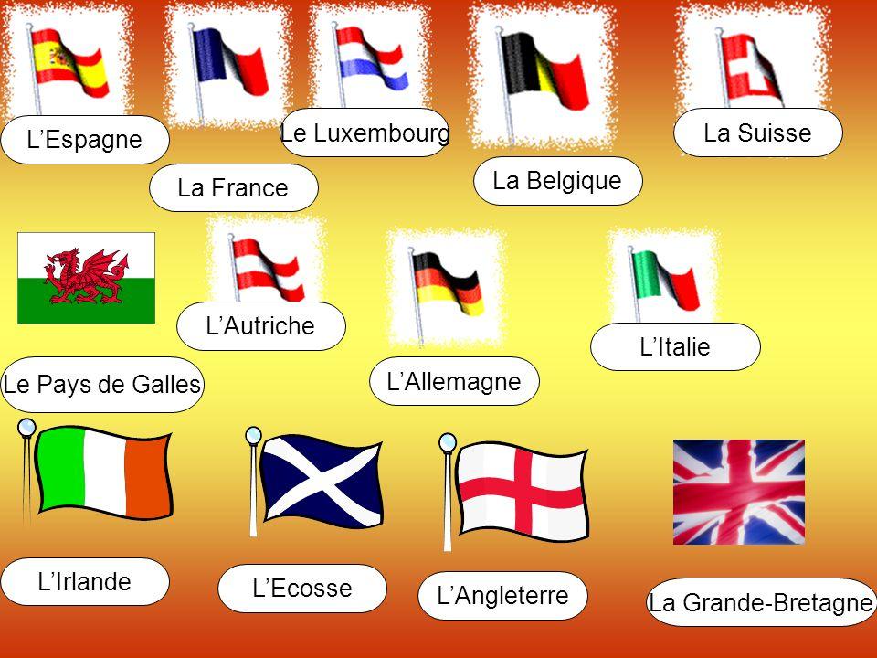 Le Luxembourg La Suisse. L'Espagne. La Belgique. La France. L'Autriche. L'Italie. Le Pays de Galles.