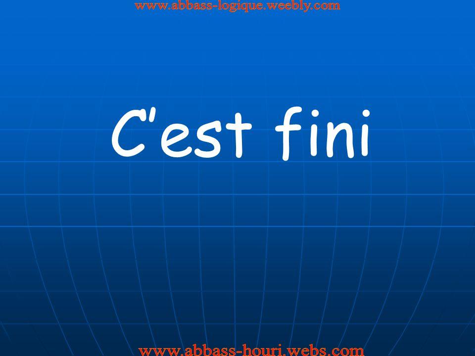 www.abbass-logique.weebly.com C'est fini www.abbass-houri.webs.com