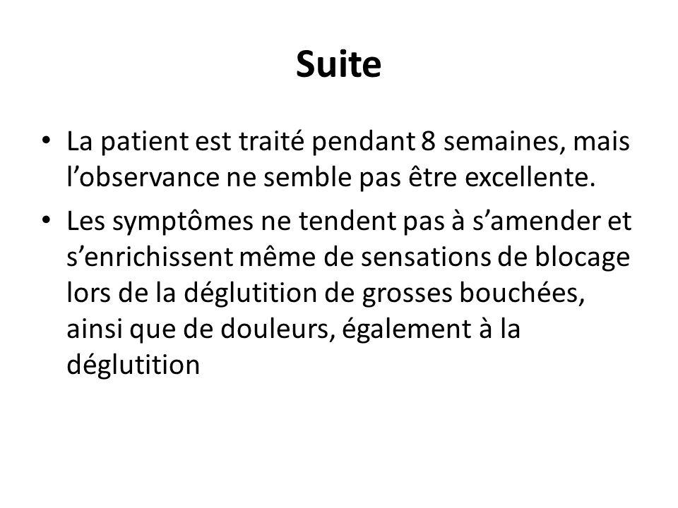 Suite La patient est traité pendant 8 semaines, mais l'observance ne semble pas être excellente.