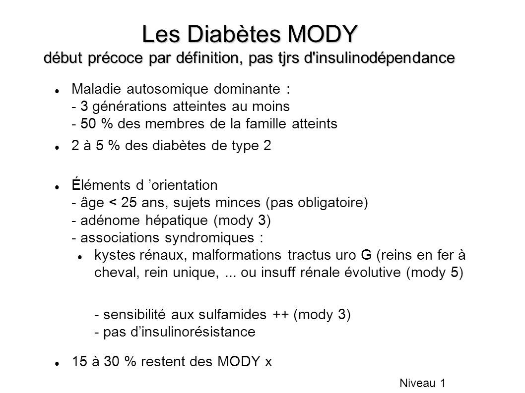 Les Diabètes MODY début précoce par définition, pas tjrs d insulinodépendance