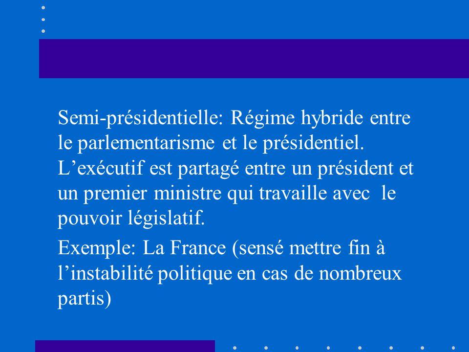Semi-présidentielle: Régime hybride entre le parlementarisme et le présidentiel. L'exécutif est partagé entre un président et un premier ministre qui travaille avec le pouvoir législatif.