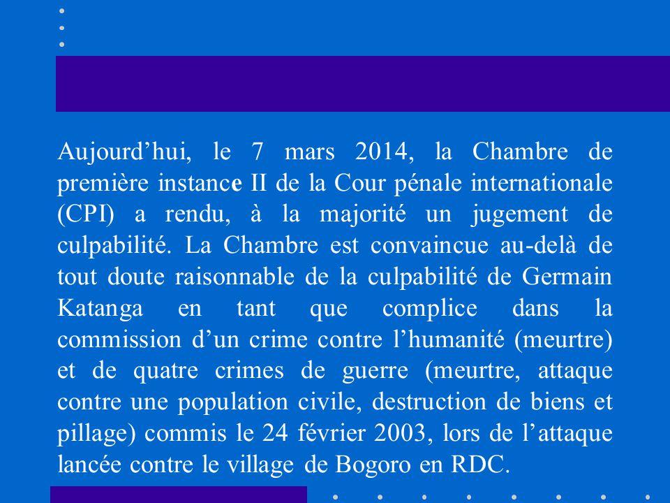 Aujourd'hui, le 7 mars 2014, la Chambre de première instance II de la Cour pénale internationale (CPI) a rendu, à la majorité un jugement de culpabilité.