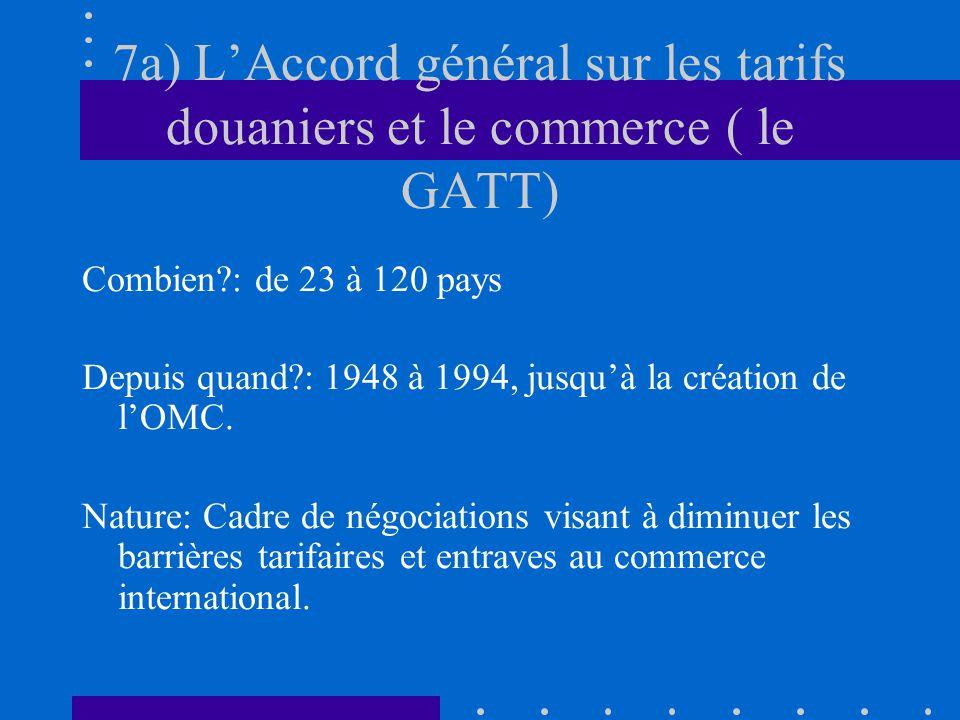 7a) L'Accord général sur les tarifs douaniers et le commerce ( le GATT)