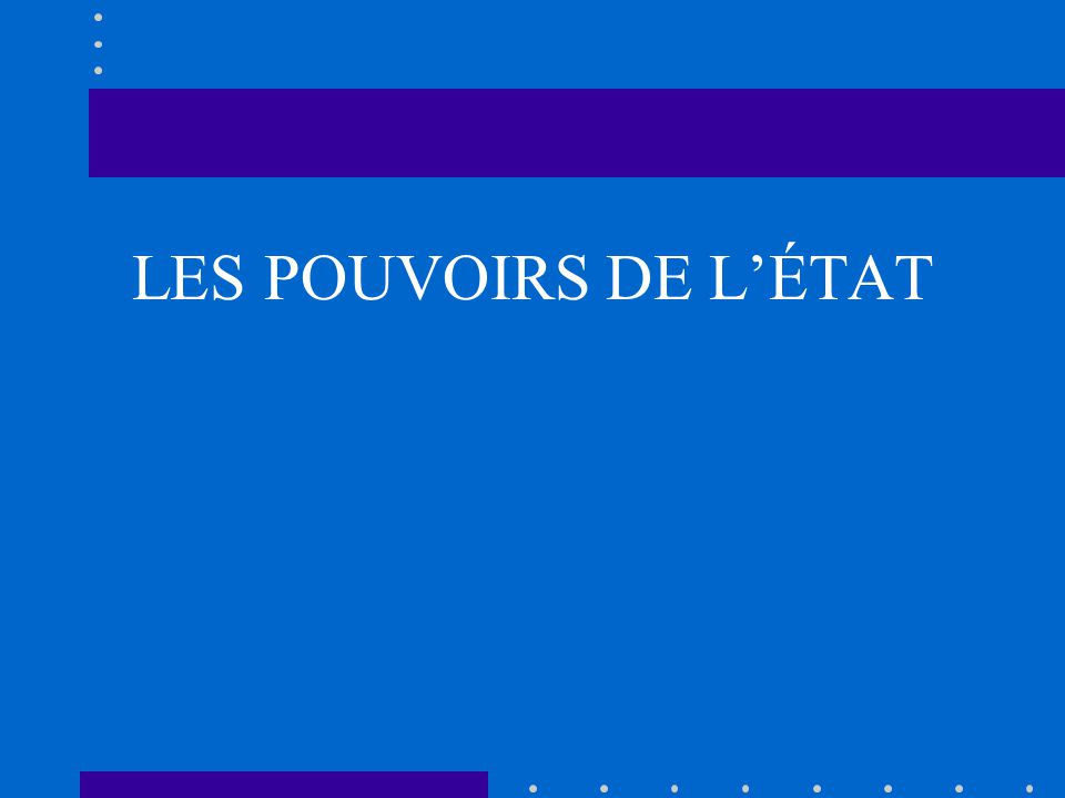 LES POUVOIRS DE L'ÉTAT