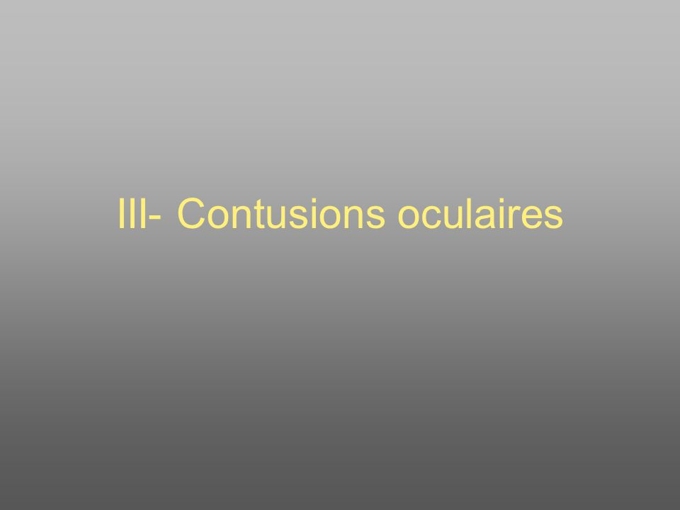 III- Contusions oculaires