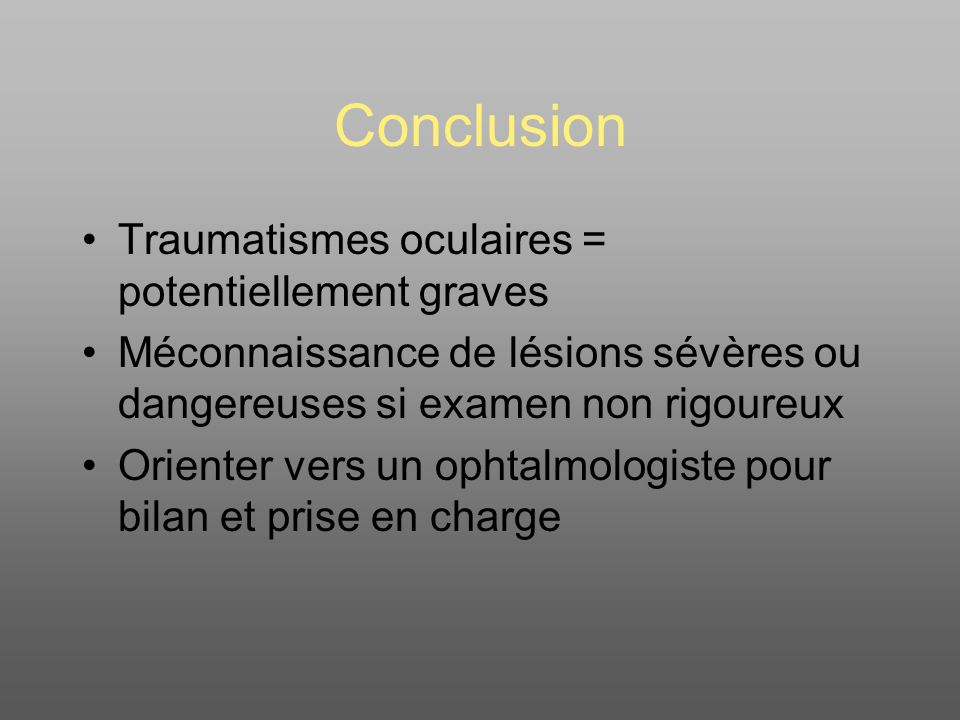 Conclusion Traumatismes oculaires = potentiellement graves