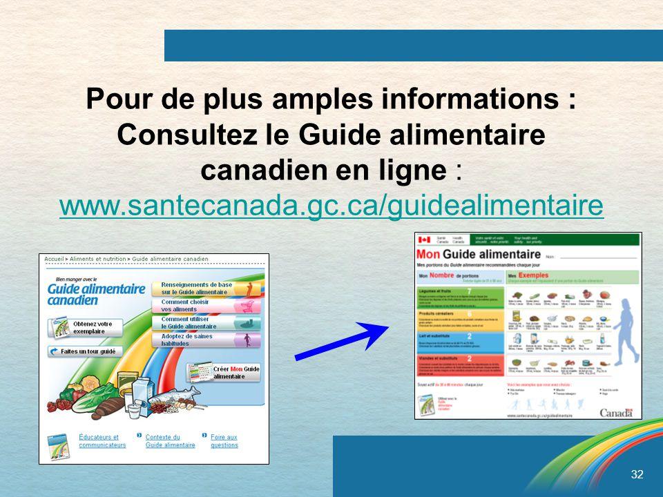 Pour de plus amples informations : Consultez le Guide alimentaire canadien en ligne : www.santecanada.gc.ca/guidealimentaire