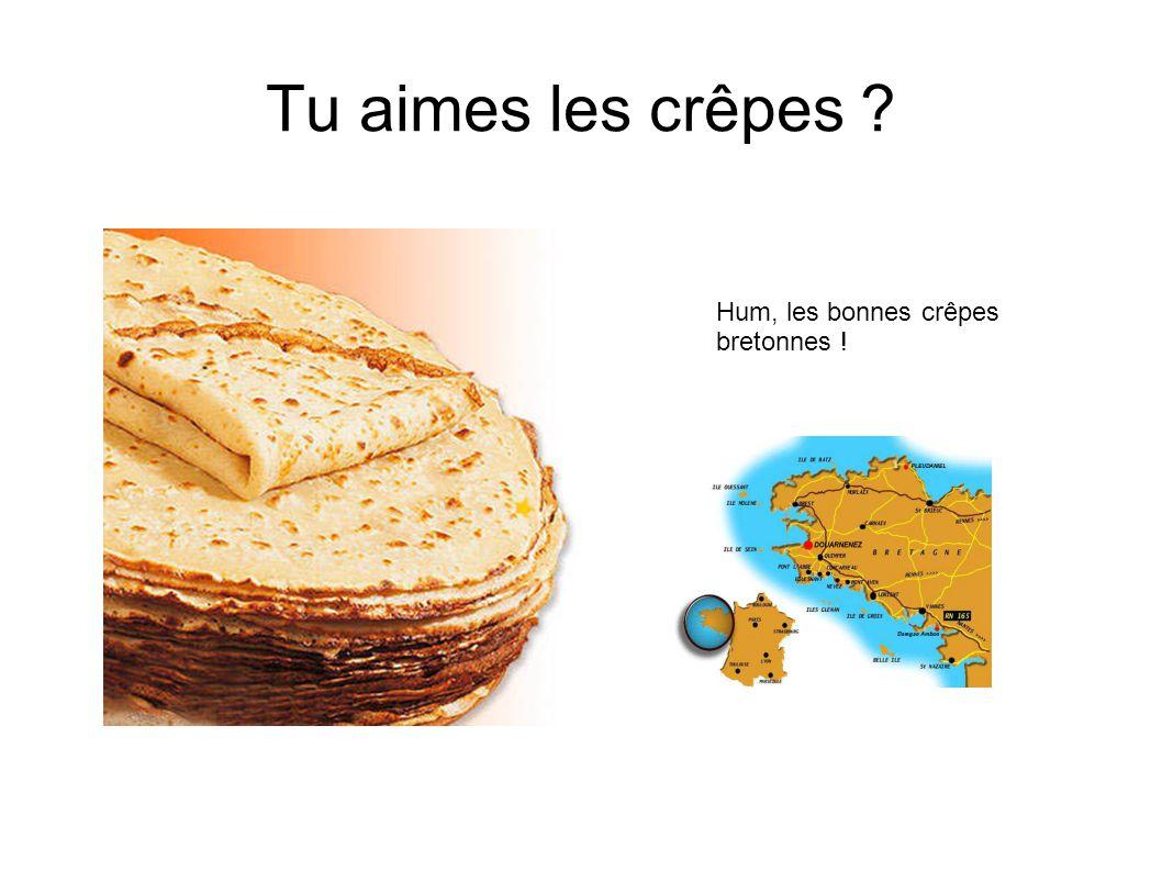 Tu aimes les crêpes Hum, les bonnes crêpes bretonnes !