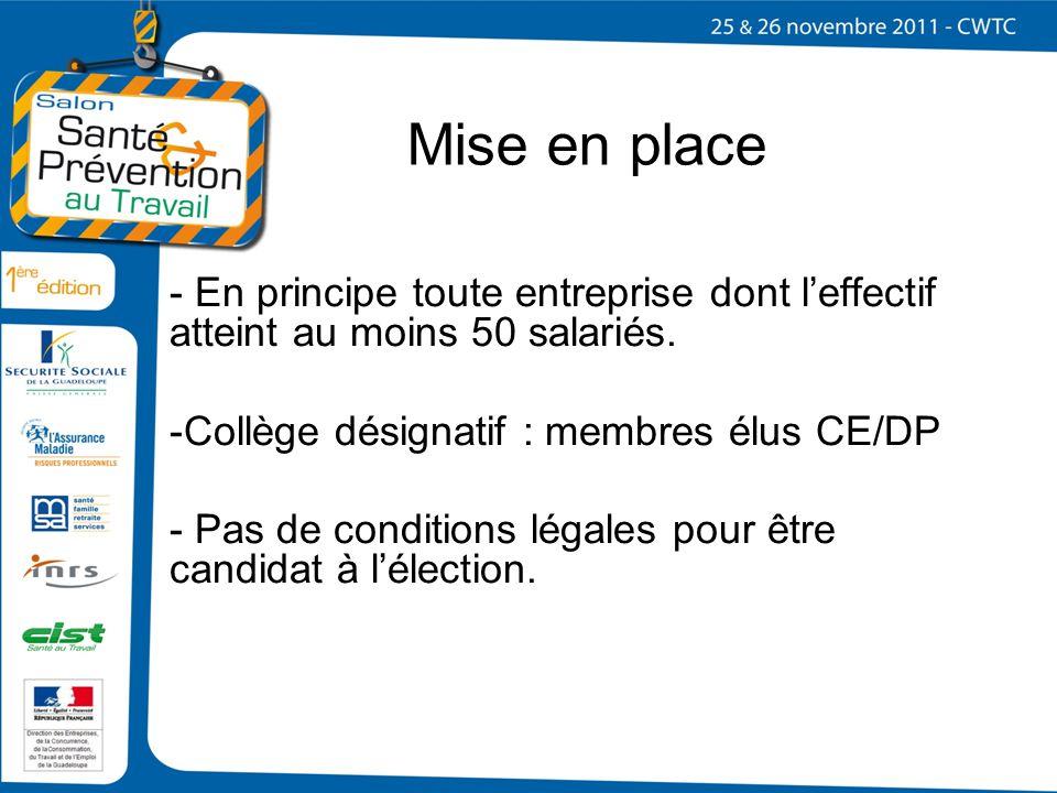 Mise en place En principe toute entreprise dont l'effectif atteint au moins 50 salariés. Collège désignatif : membres élus CE/DP.