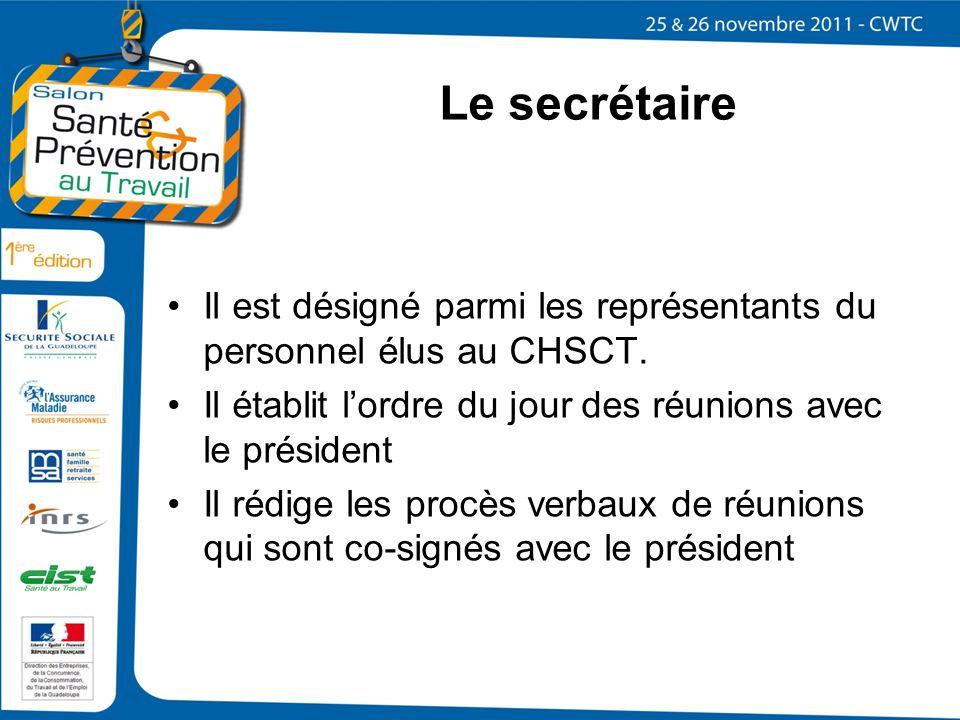 Le secrétaire Il est désigné parmi les représentants du personnel élus au CHSCT. Il établit l'ordre du jour des réunions avec le président.