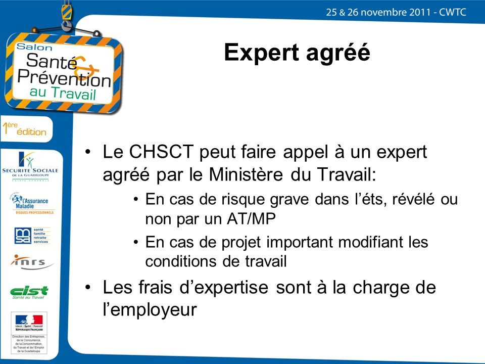 Expert agréé Le CHSCT peut faire appel à un expert agréé par le Ministère du Travail: En cas de risque grave dans l'éts, révélé ou non par un AT/MP.