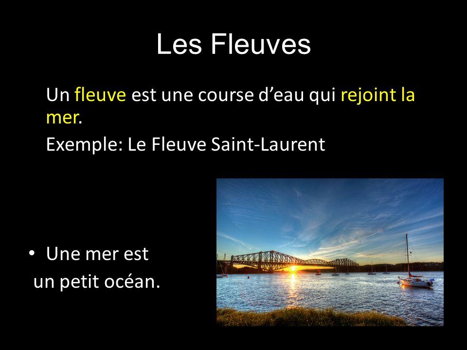 Les Fleuves Un fleuve est une course d'eau qui rejoint la mer.