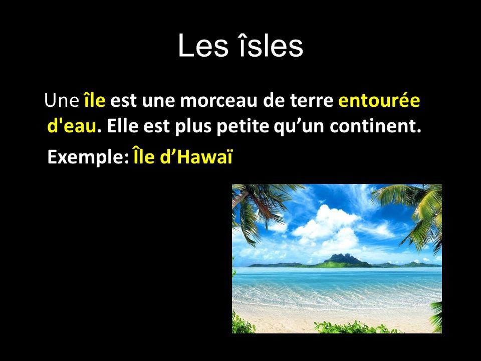 Les îsles Une île est une morceau de terre entourée d eau.