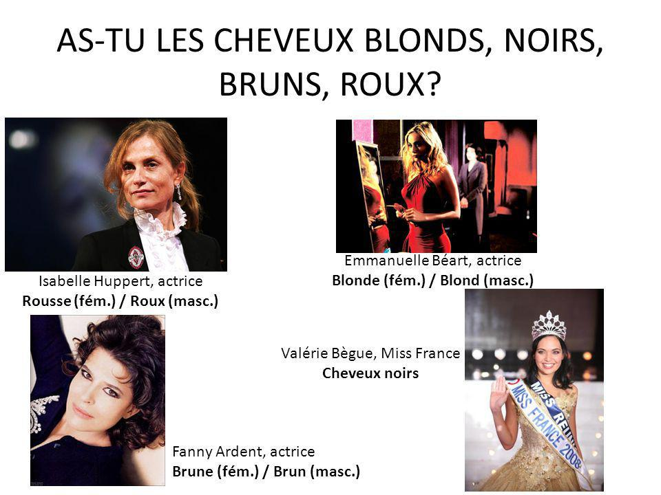 AS-TU LES CHEVEUX BLONDS, NOIRS, BRUNS, ROUX