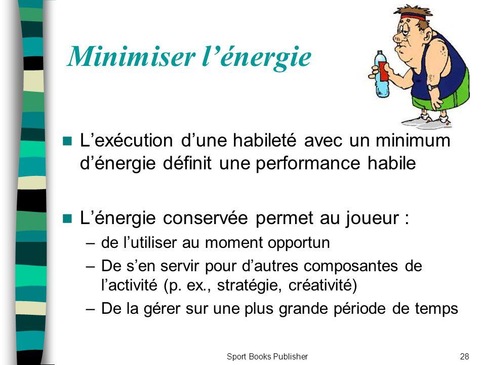 Minimiser l'énergie L'exécution d'une habileté avec un minimum d'énergie définit une performance habile.