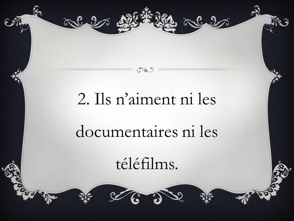 2. Ils n'aiment ni les documentaires ni les téléfilms.