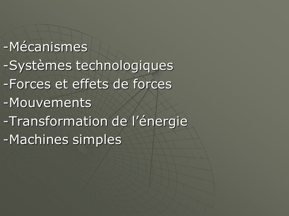 -Mécanismes -Systèmes technologiques -Forces et effets de forces -Mouvements -Transformation de l'énergie -Machines simples