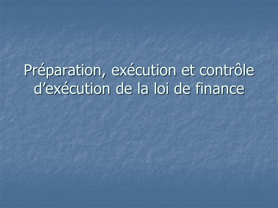 Préparation, exécution et contrôle d'exécution de la loi de finance