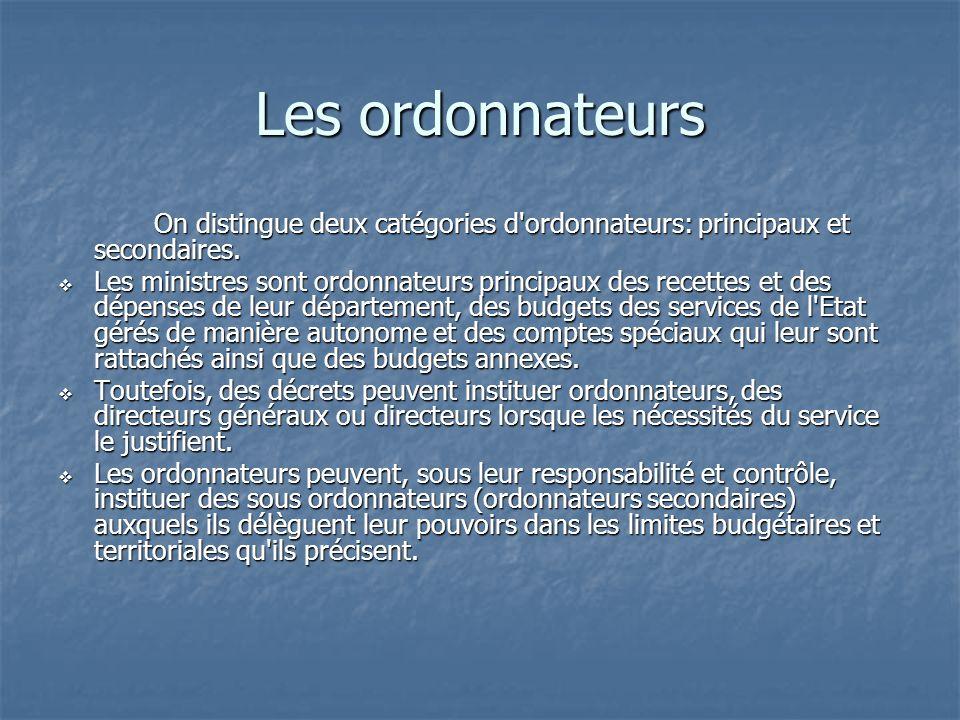 Les ordonnateurs On distingue deux catégories d ordonnateurs: principaux et secondaires.