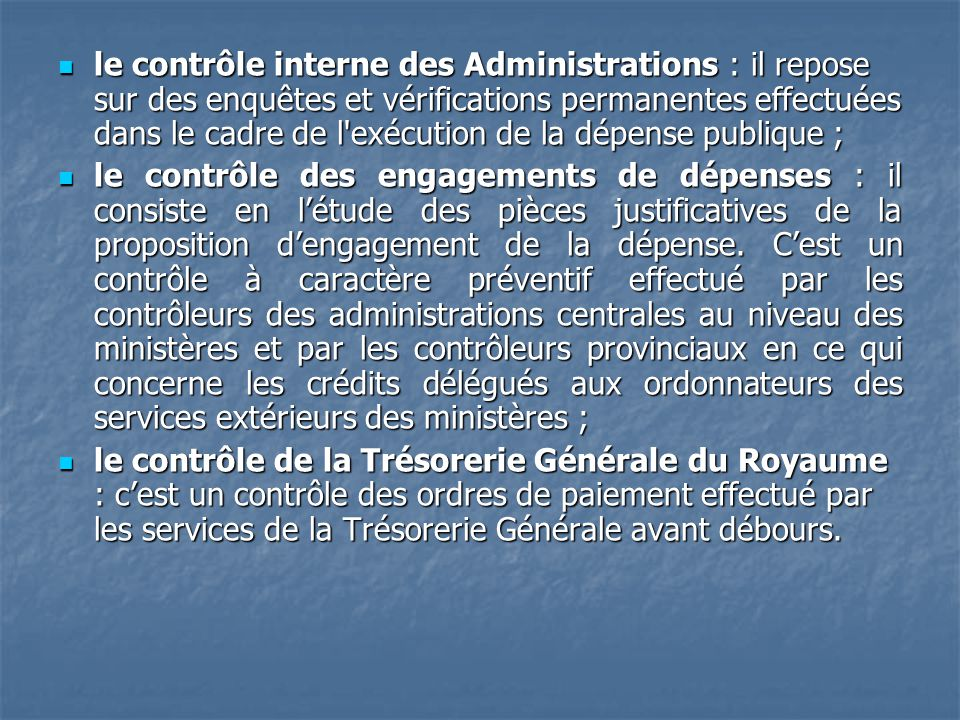 le contrôle interne des Administrations : il repose sur des enquêtes et vérifications permanentes effectuées dans le cadre de l exécution de la dépense publique ;