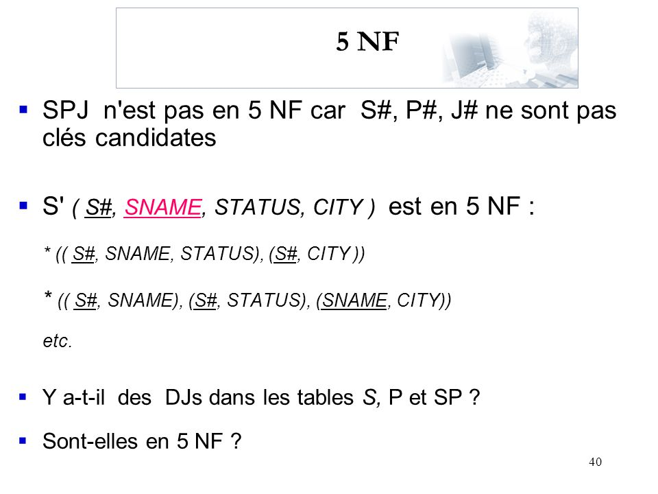 5 NF SPJ n est pas en 5 NF car S#, P#, J# ne sont pas clés candidates