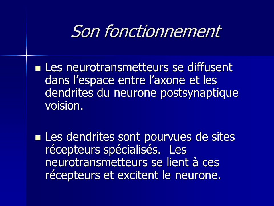 Son fonctionnement Les neurotransmetteurs se diffusent dans l'espace entre l'axone et les dendrites du neurone postsynaptique voision.