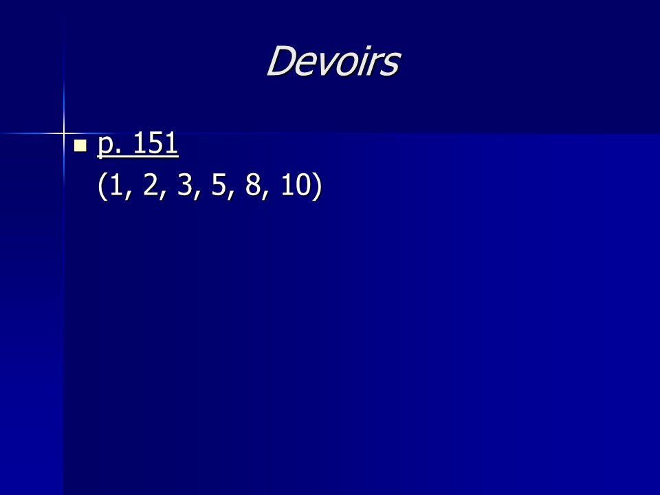 Devoirs p. 151 (1, 2, 3, 5, 8, 10)