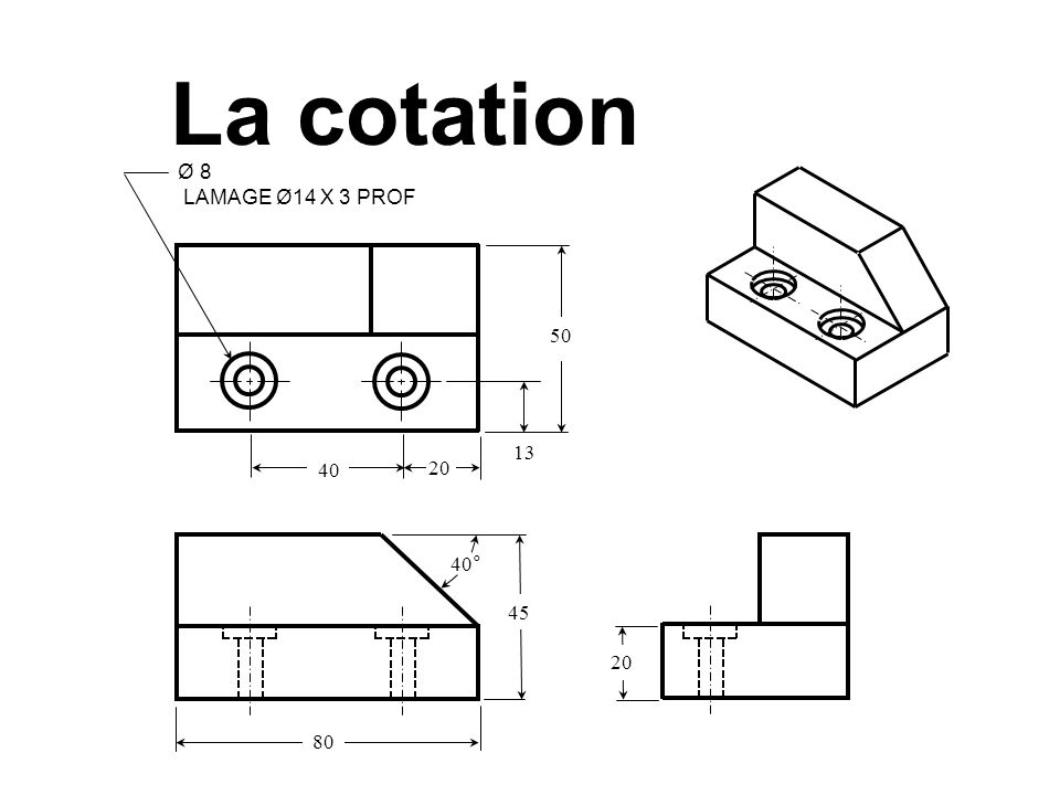 La cotation Ø 8 LAMAGE Ø14 X 3 PROF 80 50 45 40° 13 20 40