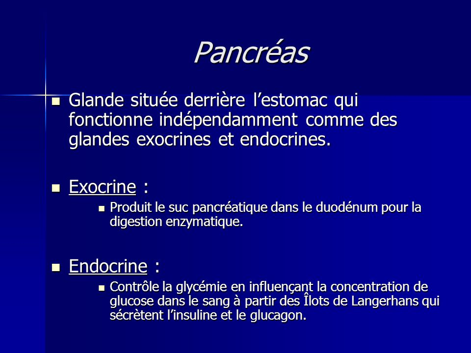 Pancréas Glande située derrière l'estomac qui fonctionne indépendamment comme des glandes exocrines et endocrines.