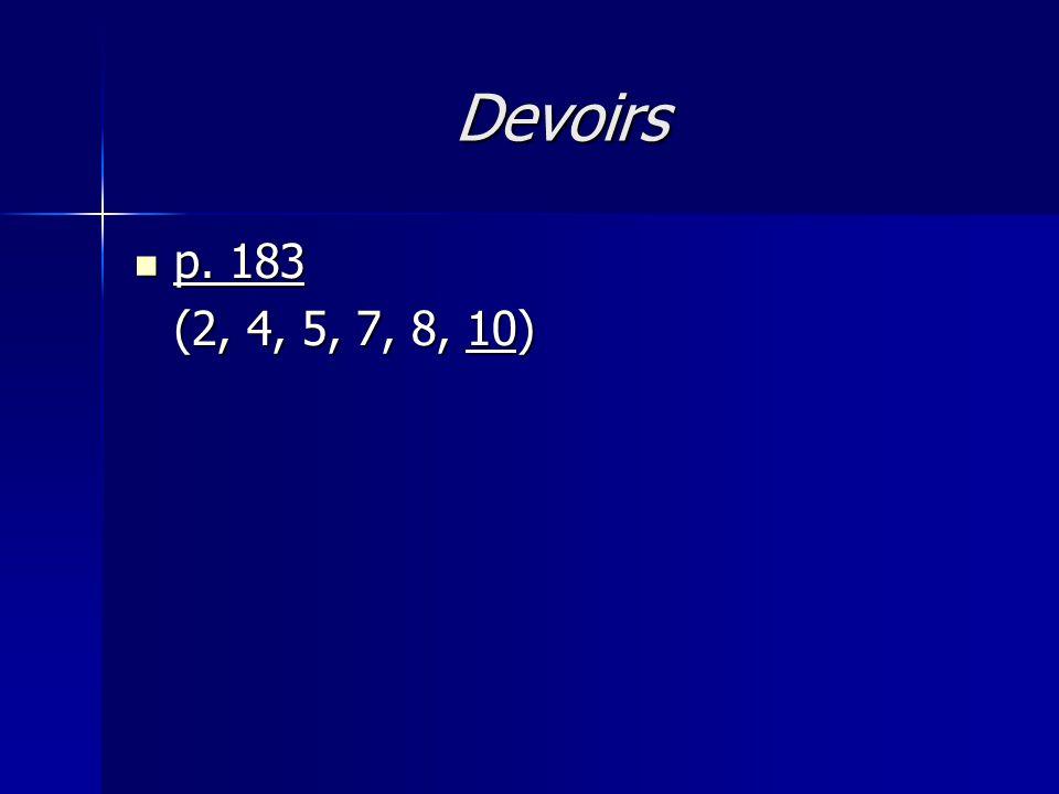 Devoirs p. 183 (2, 4, 5, 7, 8, 10)