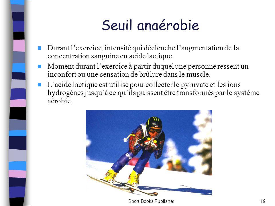 Seuil anaérobie Durant l'exercice, intensité qui déclenche l'augmentation de la concentration sanguine en acide lactique.