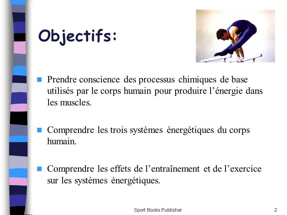 Objectifs: Prendre conscience des processus chimiques de base utilisés par le corps humain pour produire l'énergie dans les muscles.