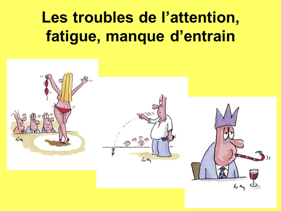 Les troubles de l'attention, fatigue, manque d'entrain