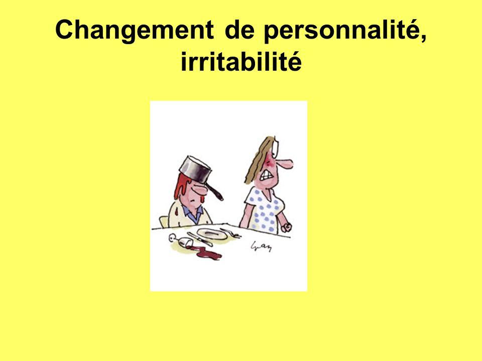 Changement de personnalité, irritabilité