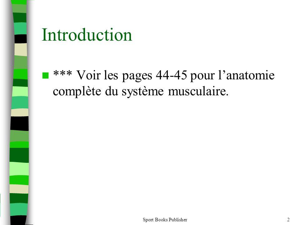 Introduction *** Voir les pages 44-45 pour l'anatomie complète du système musculaire.