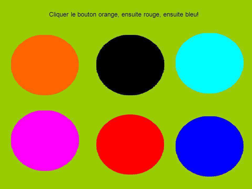 Cliquer le bouton orange, ensuite rouge, ensuite bleu!