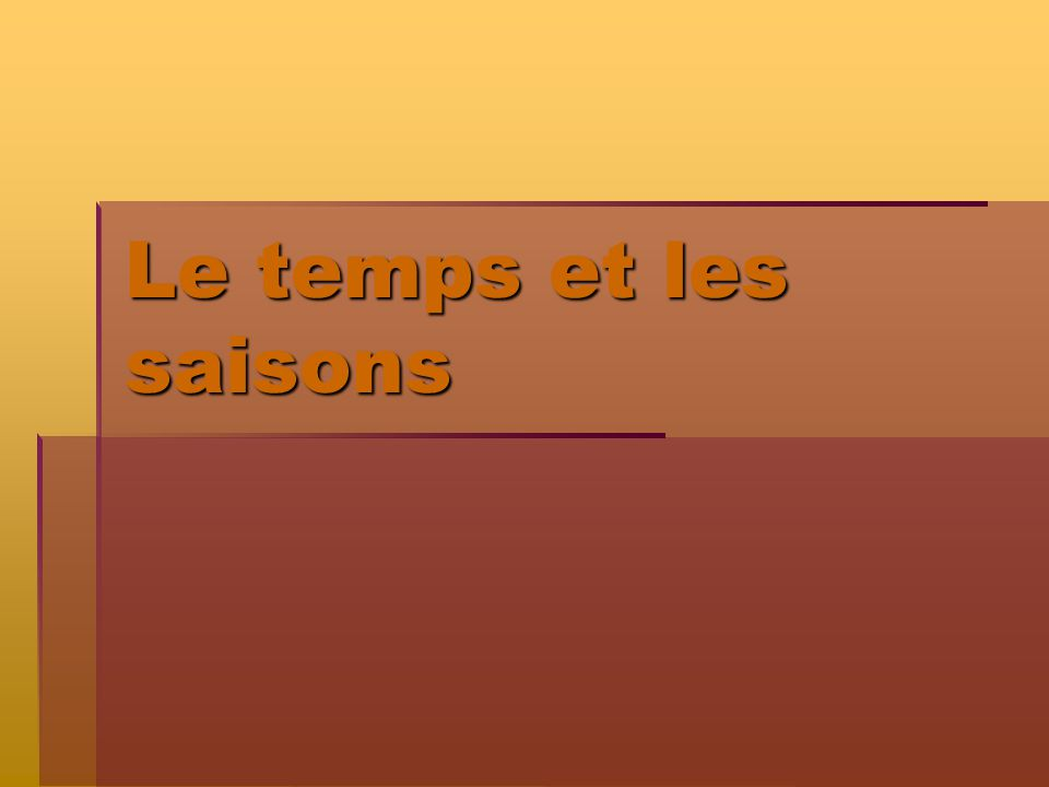 Le temps et les saisons