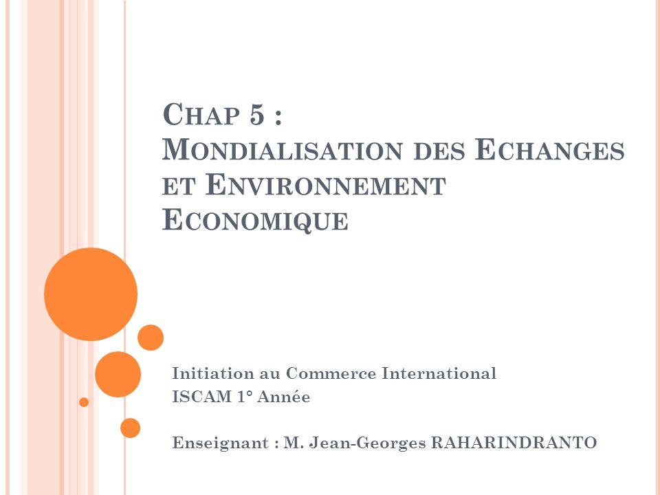 Chap 5 : Mondialisation des Echanges et Environnement Economique