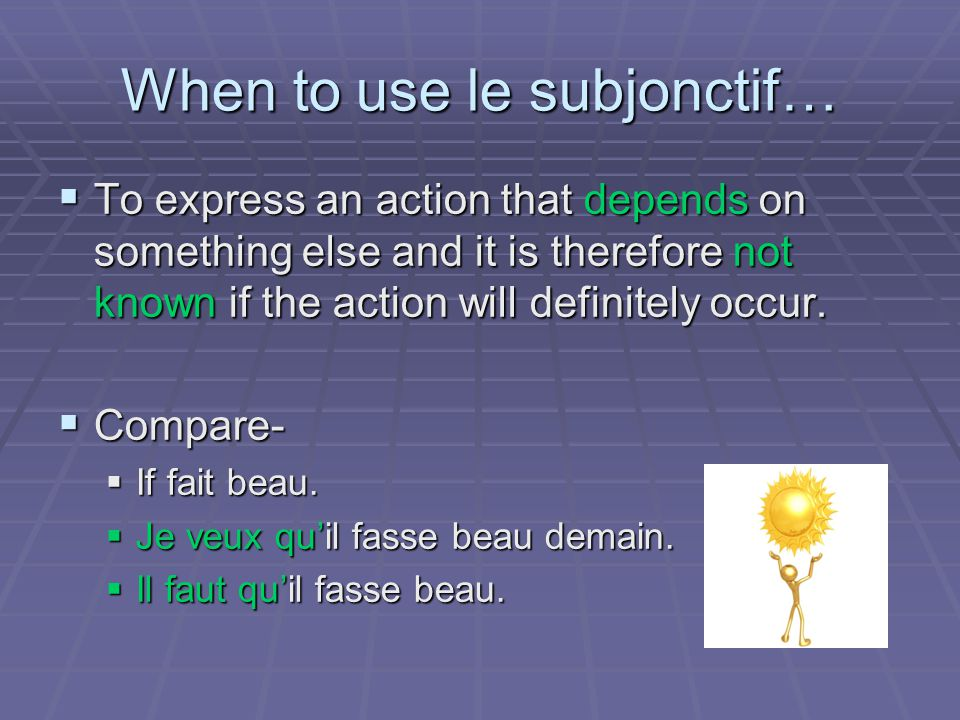 When to use le subjonctif…