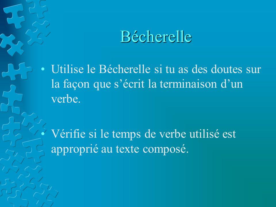 Bécherelle Utilise le Bécherelle si tu as des doutes sur la façon que s'écrit la terminaison d'un verbe.