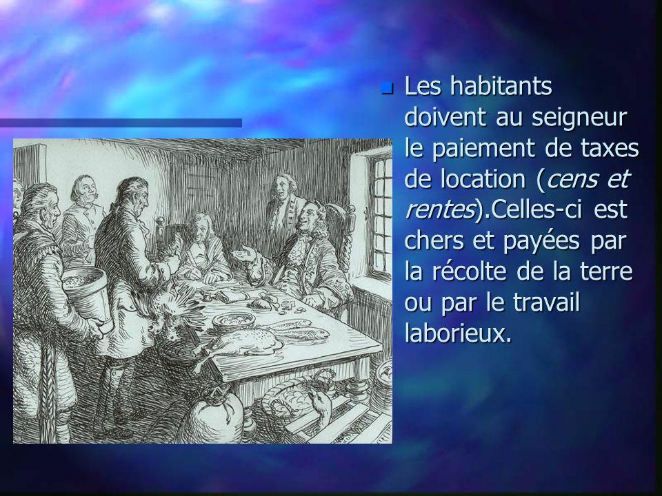 Les habitants doivent au seigneur le paiement de taxes de location (cens et rentes).Celles-ci est chers et payées par la récolte de la terre ou par le travail laborieux.