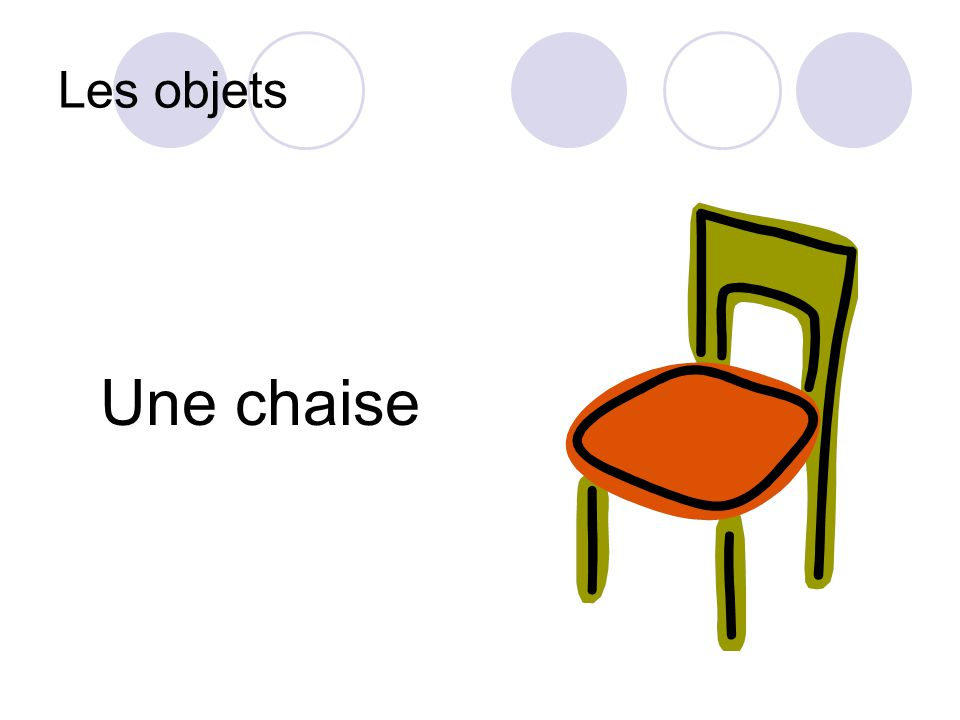 Les objets Une chaise