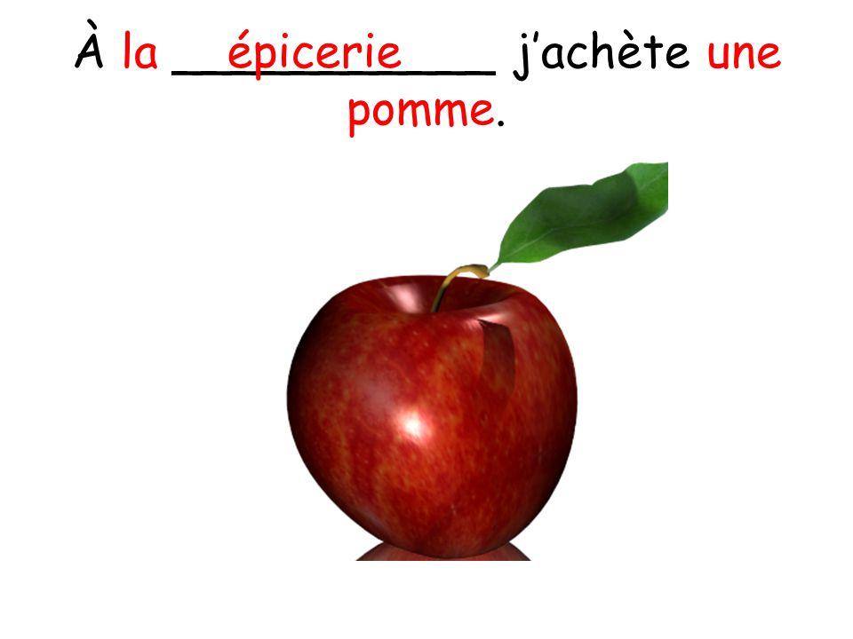 À la ___________ j'achète une pomme.