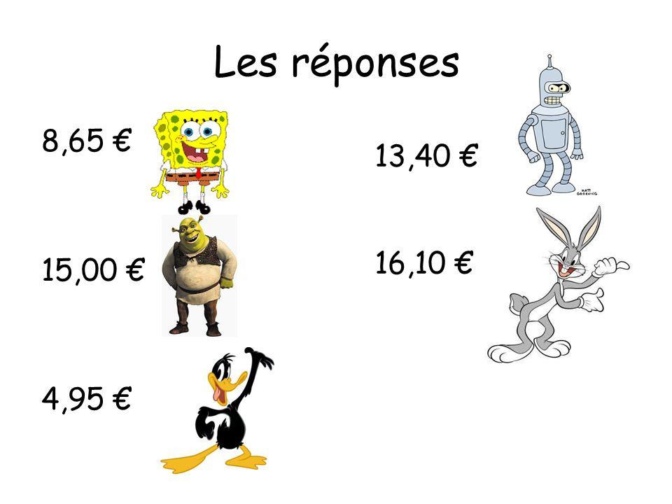 Les réponses 13,40 € 16,10 € 8,65 € 15,00 € 4,95 €